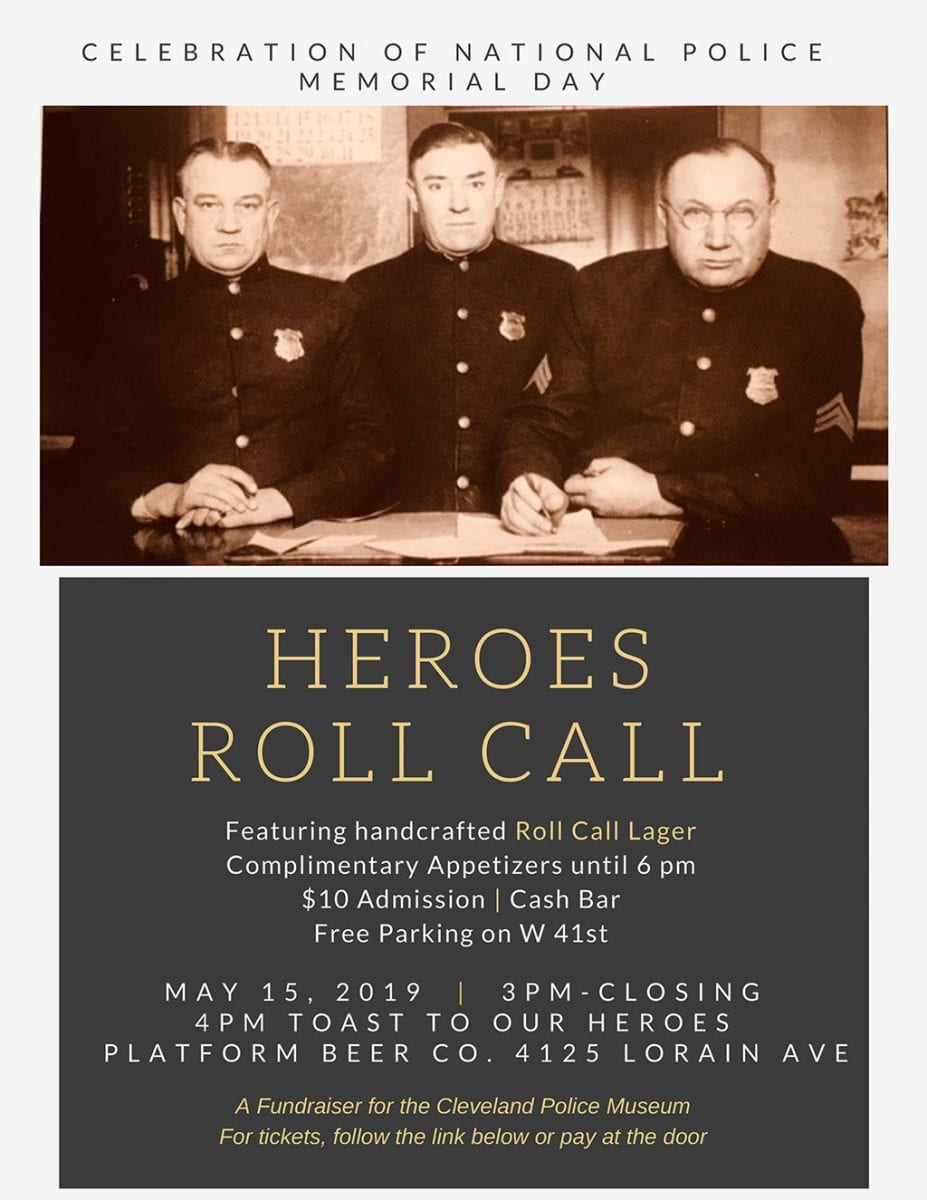 A Celebration of National Police Memorial Day - Featuring handcrafted Roll Call Lager - Complimentary Appetizers until 6 pm - Cash Bar - Free Parking W 41st - 4 PM Toast to Our Heroes - A Fundraiser for the Cleveland Police Museum - For tickets, follow the link below or pay at the door